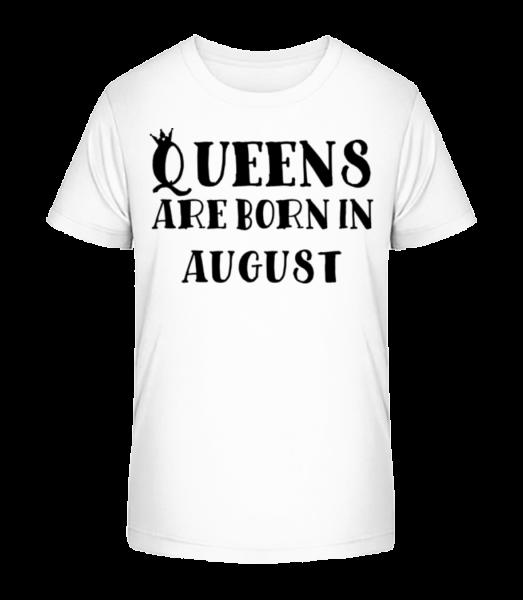 Queens Are Born In August - Kid's Premium Bio T-Shirt - White - Vorn