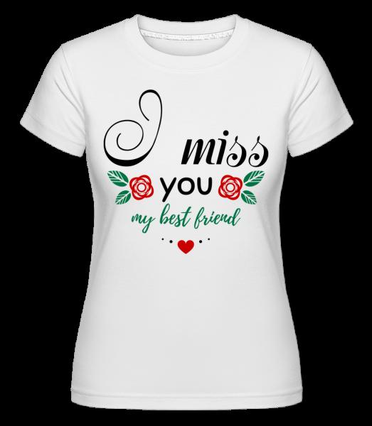 I Miss You My Best Friend - Shirtinator Women's T-Shirt - White - Vorn