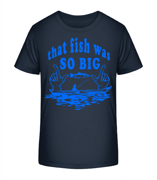 The Fish Was So Big - Kid's Premium Bio T-Shirt - Navy - Vorn