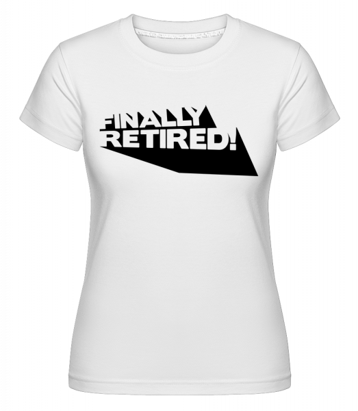 Finally Retired! -  Shirtinator Women's T-Shirt - White - Vorn