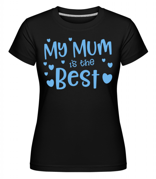 My Mum Is The Best - Shirtinator Women's T-Shirt - Black - Vorn