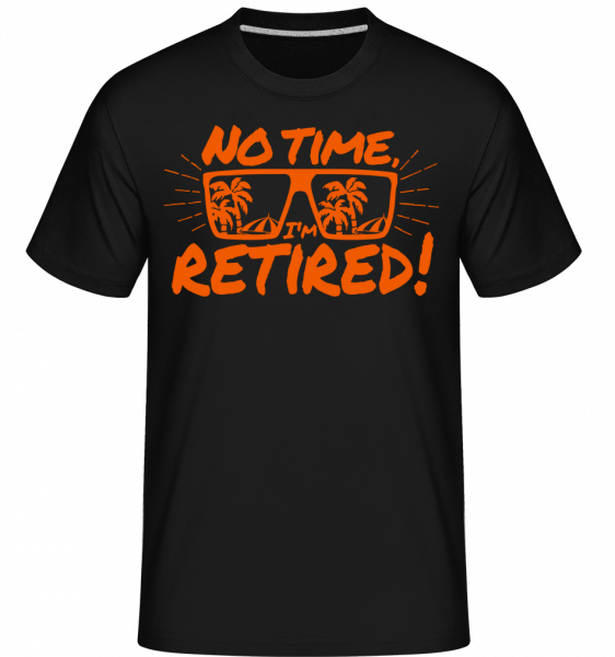 No Time, I'm Retired! - Shirtinator Men's T-Shirt - Black - Vorn