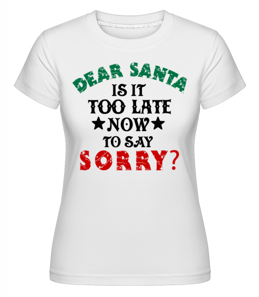 Dear Santa Is It Too Late? - Shirtinator Women's T-Shirt - White - Vorn
