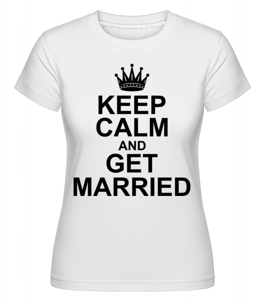 Keep Calm And Get Married - Shirtinator Women's T-Shirt - White - Vorn