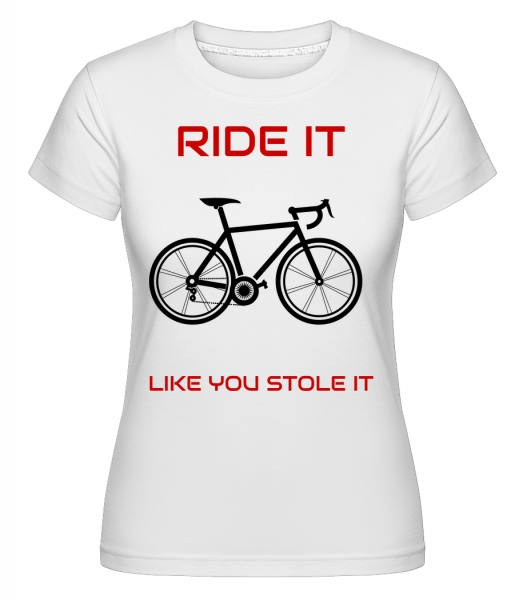 Ride It Like You Stole It - Shirtinator Women's T-Shirt - White - Vorn