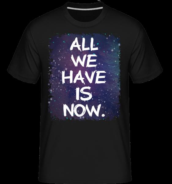 All We Have Is Now -  Shirtinator Men's T-Shirt - Black - Vorn