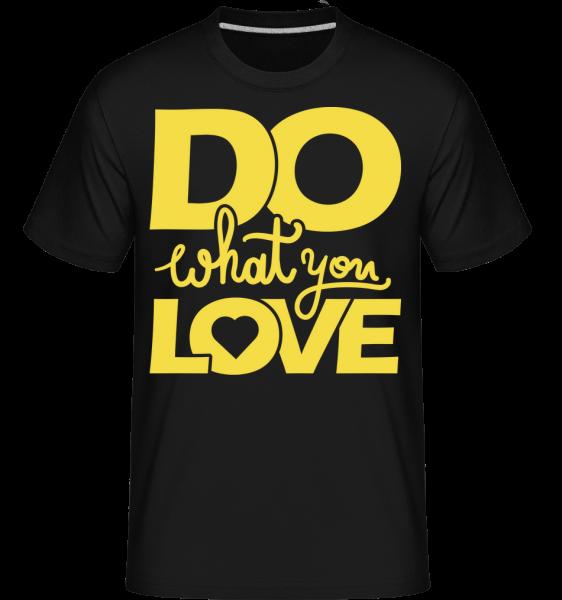 Do What You Love -  Shirtinator Men's T-Shirt - Black - Vorn