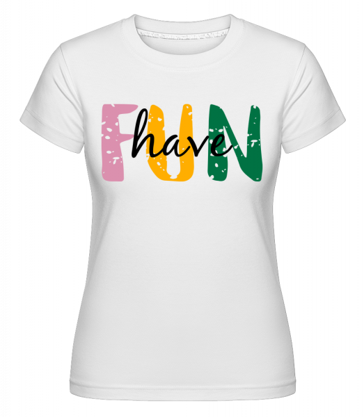 Have Fun -  Shirtinator Women's T-Shirt - White - Vorn