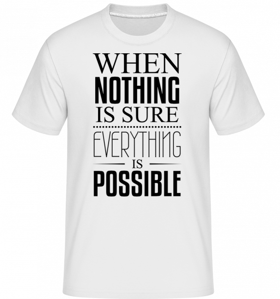 When Nothing Is Sure Everything Is Possible - Shirtinator Men's T-Shirt - White - Vorn