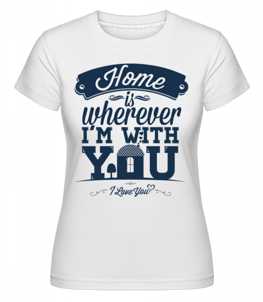 Home Is Wherever I'm With You -  Shirtinator Women's T-Shirt - White - Vorn