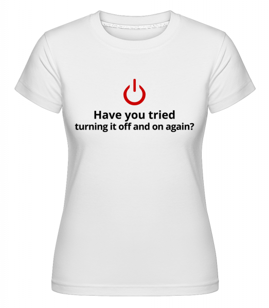 Have You Tried Turning Off - Shirtinator Women's T-Shirt - White - Vorn