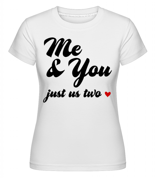 Me & You - Just Us Two -  Shirtinator Women's T-Shirt - White - Vorn