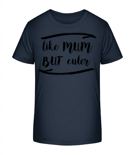 Like Mum But Cuter - Kid's Premium Bio T-Shirt - Navy - Vorn