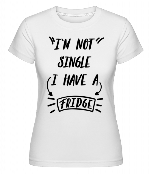 I Have A Fridge - Shirtinator Women's T-Shirt - White - Vorn