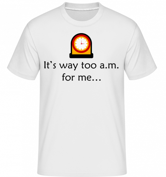 It's Way Too A.M For Me - Shirtinator Men's T-Shirt - White - Vorn