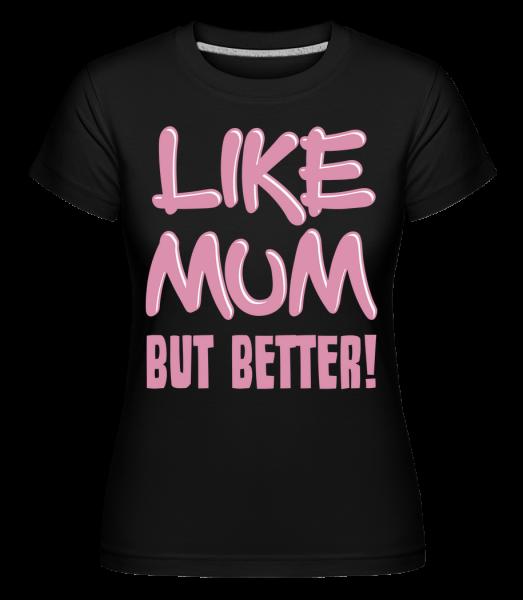 Like Mum, But Better! -  Shirtinator Women's T-Shirt - Black - Vorn