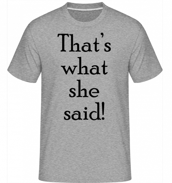Thats's What She Said - Shirtinator Men's T-Shirt - Heather grey - Vorn
