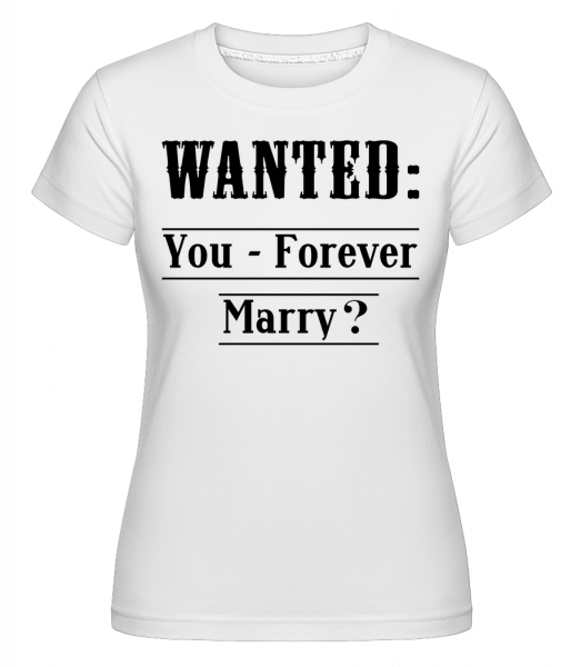Wanted: You - Forever Marry? - Shirtinator Women's T-Shirt - White - Vorn