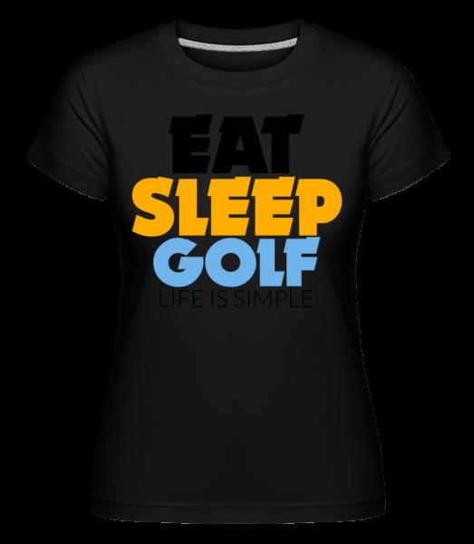 Eat Sleep Golf – Life Is Simple -  Shirtinator Women's T-Shirt - Black - Vorn