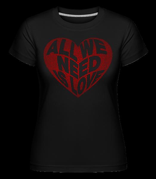 All We Need Is Love -  Shirtinator Women's T-Shirt - Black - Vorn