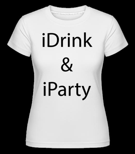 iDrink & iParty - Shirtinator Women's T-Shirt - White - Vorn