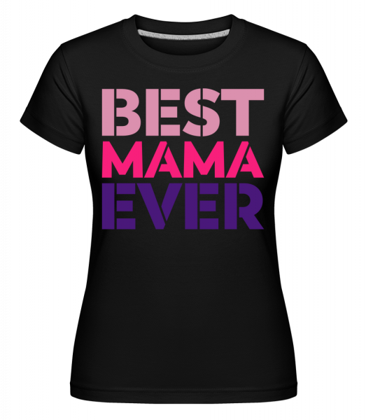 Best Mama Ever - Shirtinator Women's T-Shirt - Black - Vorn