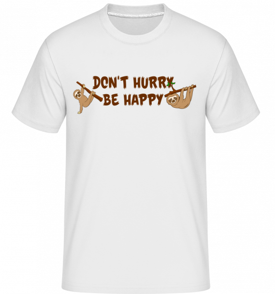 Don't Hurry Be Happy -  Shirtinator Men's T-Shirt - White - Vorn