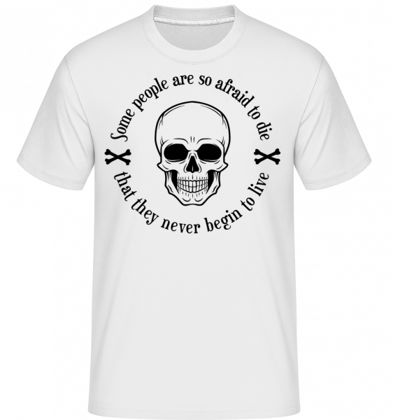 They Never Begin To Live - Shirtinator Men's T-Shirt - White - Vorn