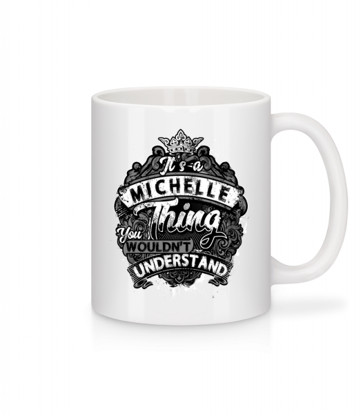 It's A Michelle Thing - Mug - White - Vorn