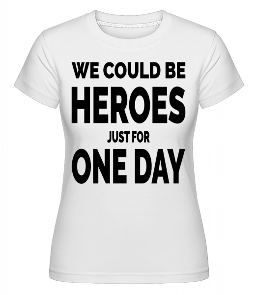 Heroes For One Day -  Shirtinator Women's T-Shirt - White - Vorn
