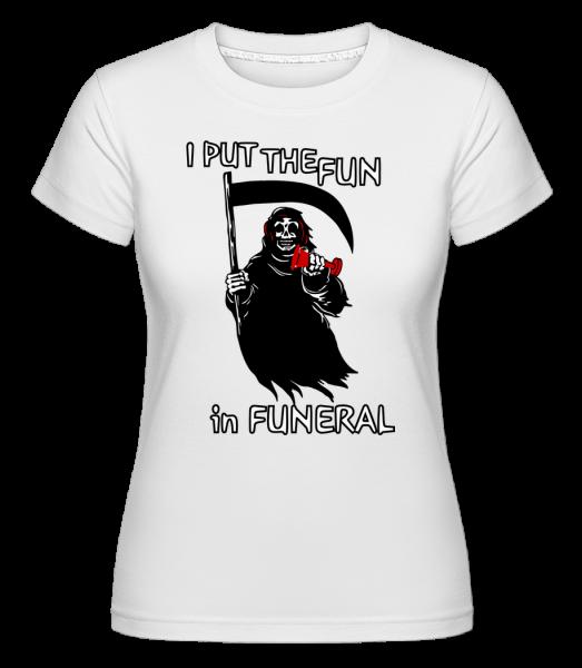 I Put The Fun In Funeral - Shirtinator Women's T-Shirt - White - Vorn