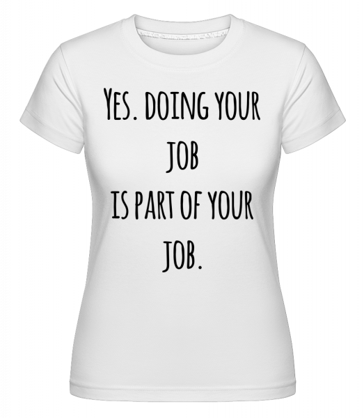 Doing Your Job -  Shirtinator Women's T-Shirt - White - Vorn