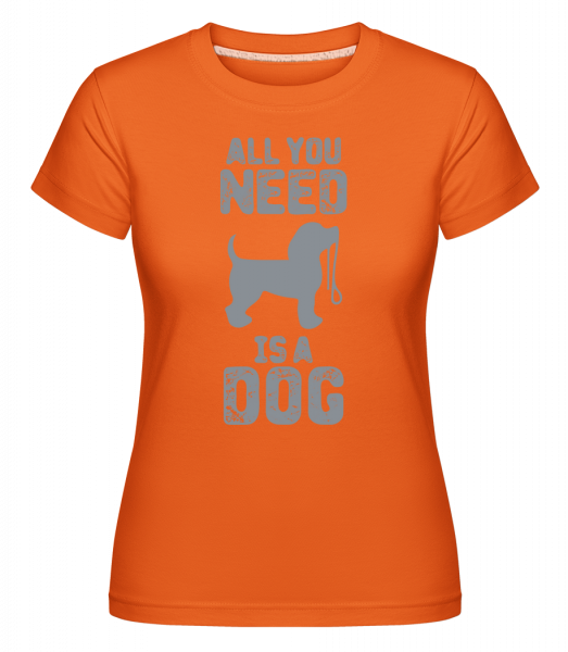All You Need Is A Dog - Shirtinator Women's T-Shirt - Orange - Vorn
