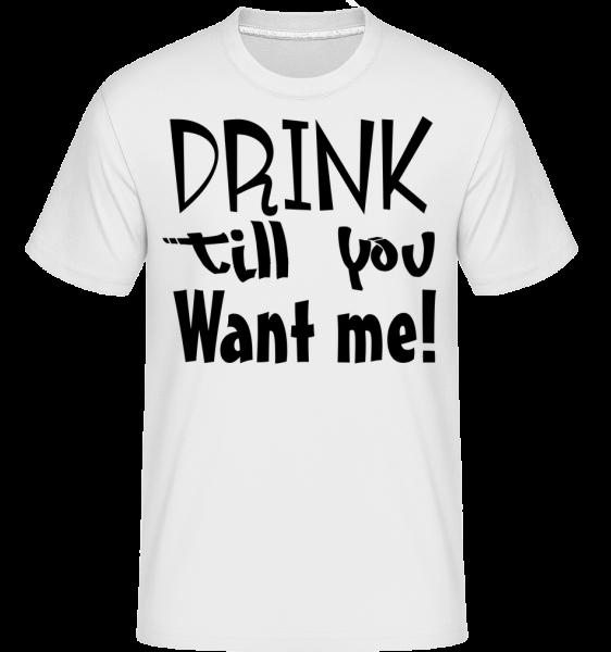 Drink Till You Want Me -  Shirtinator Men's T-Shirt - White - Vorn