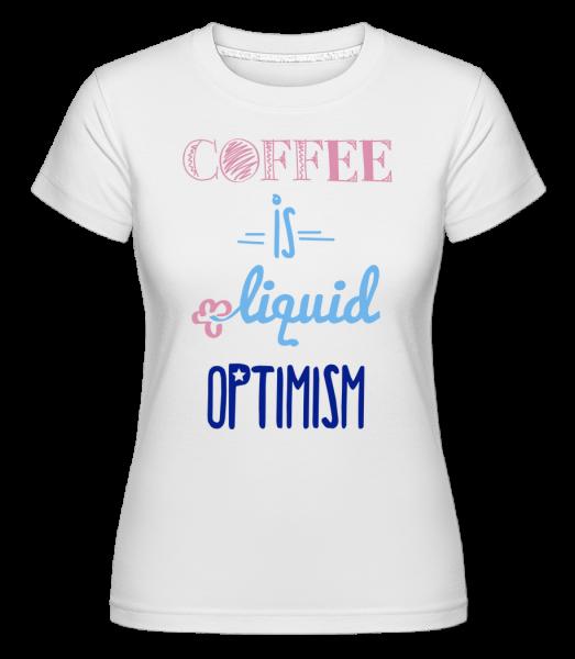 Coffee Is Liquid Optimism -  Shirtinator Women's T-Shirt - White - Vorn