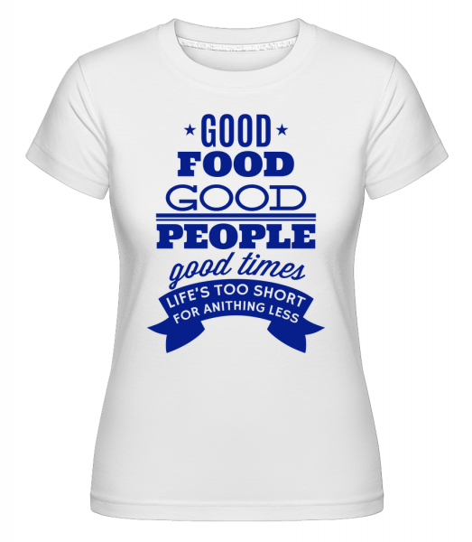 Good Food Good People Good Times - Shirtinator Women's T-Shirt - White - Vorn