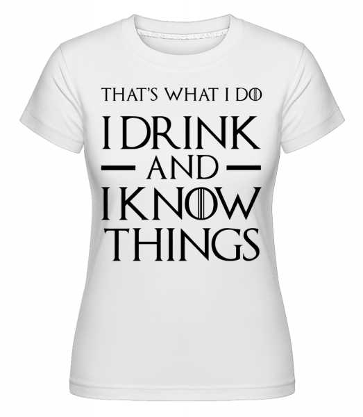 I Drink And I Know Things - Shirtinator Women's T-Shirt - White - Vorn