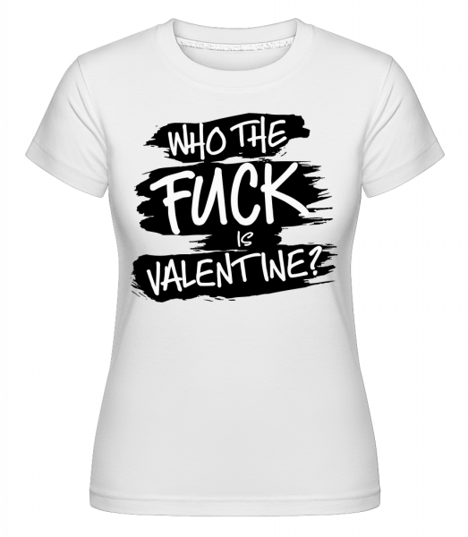 Who The Fuck Is Velentine -  Shirtinator Women's T-Shirt - White - Vorn
