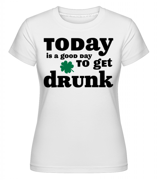 Today Is A Good Day To Get Drunk - St. Patrick's Day -  Shirtinator Women's T-Shirt - White - Vorn