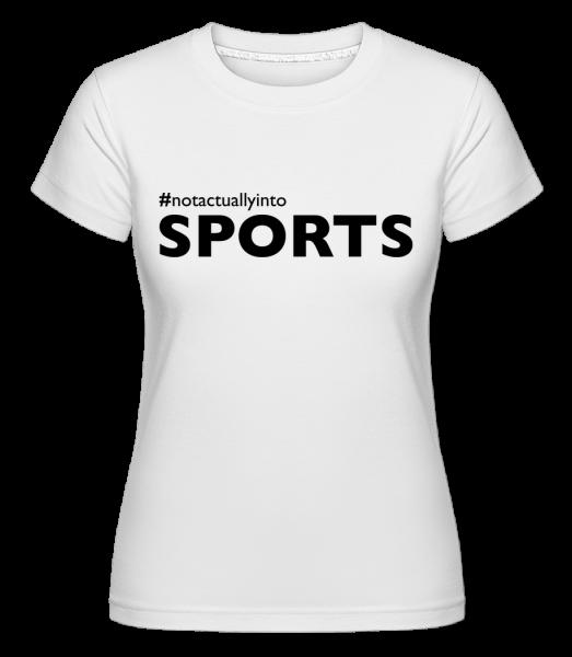 #Notactuallyinto Sports -  Shirtinator Women's T-Shirt - White - Vorn