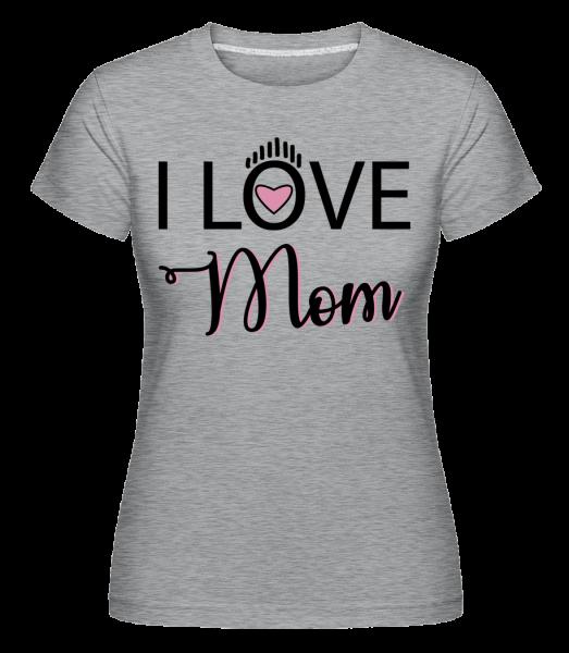I Love Mom - Shirtinator Women's T-Shirt - Heather grey - Vorn
