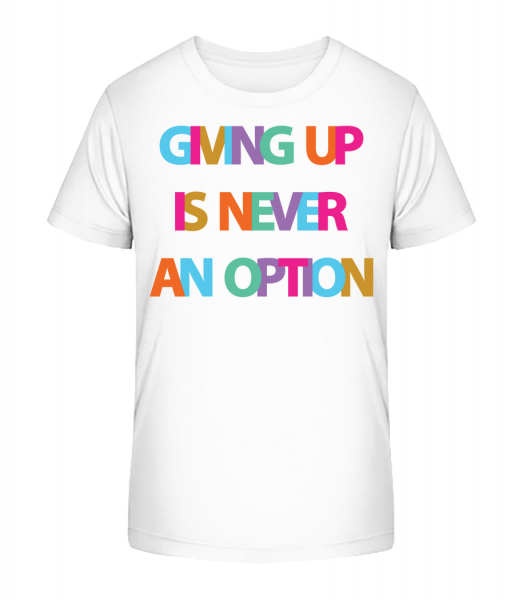Giving Up Is Never An Option - Kid's Premium Bio T-Shirt - White - Vorn